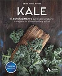 Kale - El Superalimento Que Puede Ayudarte A Mejorar Tu Alimentacion Y Salud - Laura Isabel Arranz Iglesias