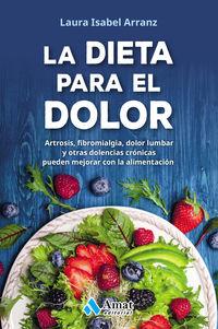 DIETA PARA EL DOLOR, LA - ARTROSIS, FIBROMIALGIA, DOLOR LUMBAR Y OTRAS DOLENCIAS CRONICAS