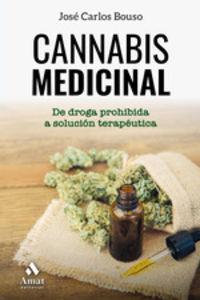 CANNABIS MEDICINAL - DE LA DROGA PROHIBIDA A SOLUCION TERAPEUTICA