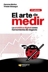 ARTE DE MEDIR, EL - LA ANALITICA DIGITAL COMO HERRAMIENTA DE NEGOCIO