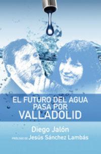 FUTURO DEL AGUA PASA POR VALLADOLID, EL