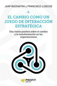 El cambio como un juego de interaccion estrategica - Francisco Loscos Arenas / Jacobus Jan Boonstra
