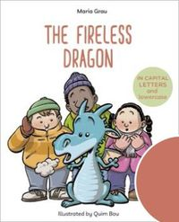 THE FIRELESS DRAGON - ENGLISH CHILDREN'S BOOKS - LEARN TO READ IN CAPITAL LETTERS AND LOWERCASE : STORIES FOR 4 AND 5 YEAR OLDS