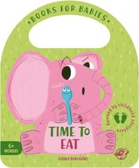 TIME TO EAT - BOOKS FOR BABIES
