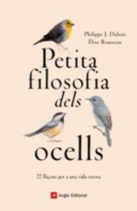 Petita Filosofia Dels Ocells - Philippe Dubois / Elise Rousseau