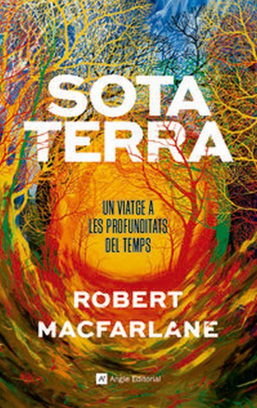 Sota Terra - Un Viatge A Les Profunditats Del Temps - Robert Macfarlane