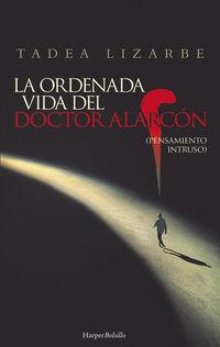 La ordenada vida del doctor alarcon - Tadea Lizarbe Horcada