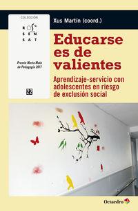 Educarse Es De Valientes - Aprendizaje-Servicio Con Adolescentes En Riesgo De Exclusion Social - M. Jesus Martin Garcia