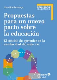 Propuestas Para Un Nuevo Pacto Sobre La Educacion - El Sentido De Aprender En La Escolaridad Del Siglo Xxi - Joan Rue Domingo