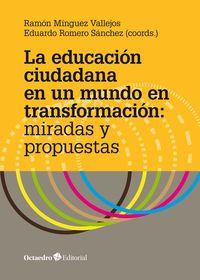 Educacion Ciudadana En Un Mundo En Transformacion, La - Miradas Y Propuestas - Ramon Minguez Vallejos / Eduardo Romero Sanchez