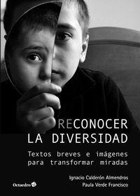 Reconocer La Diversidad - Textos Breves E Imagenes Para Transformar Miradas - Ignacio Calderon Almendros / Paula Verde Francisco