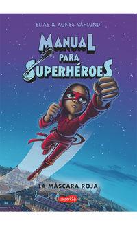 Manual Para Superheroes - La Mascara Roja - Elias Vahlund