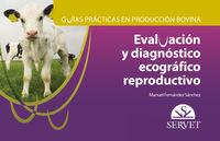 Guias Practicas En Produccion Bovina - Evaluacion Y Diagnostico Ecografico Reproductivo - Manuel Fernandez Sanchez