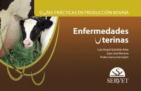 Guias Practicas En Produccion Bovina - Enfermedades Uterinas - Luis Angel Quintela Arias / Juan Jose Becerra Gonzalez / Pedro Garcia Herradon