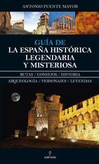 Guia De La España Historica Legendaria Y Misteriosa - Antonio Puente Mayor