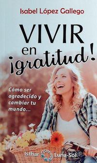 VIVIR EN ¡GRATITUD! - COMO SER AGRADECIDO Y CAMBIAR TU MUNDO