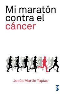 MI MARATON CONTRA EL CANCER - 42 KILOMETROS DE LUCHA CONTRA LA ENFERMEDAD