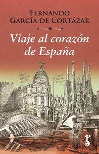 Viaje Al Corazon De España - Fernando Garcia De Cortazar Ruiz De Aguirre