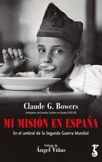 Mi Mision En España - En El Umbral De La Segunda Guerra Mundial - Claude G. Bowers