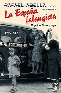España Falangista, La - Un Pais En Blanco Y Negro - Rafael Abella
