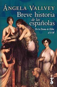 Breve Historia De Las Españolas - De Las Apiculturas Prehistoricas Al 8-M - Angela Vallvey