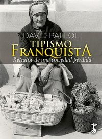 Tipismo Franquista - Recuerdos De Una Sociedad Perdida - David Pallol