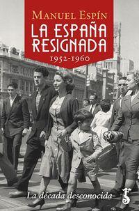 ESPAÑA RESIGNADA, LA (1952-1960) - LA DECADA DESCONOCIDA