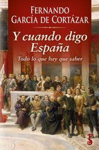 Y Cuando Digo España - Todo Lo Que Hay Que Saber - Fernando Garcia De Cortazar