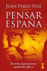 PENSAR ESPAÑA - EN TORNO AL PENSAMIENTO ESPAÑOL DEL SIGLO XX