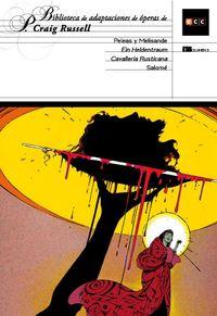 BIBLIOTECA DE ADAPTACIONES DE OPERA DE P. CRAIG RUSSELL 3 - PELEAS Y MELISANDRE / SALOME / CAVALLERIA RUSTICANA