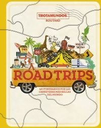 ROAD TRIPS - 40 ITINERARIOS POR LAS CARRETERAS MAS BELLAS DEL MUNDO