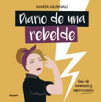 DIARIO DE UNA REBELDE - GUIA DE INSUMISION Y SUPERVIVENCIA