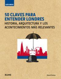 50 Claves Para Entender Londres - Historia, Arquitectura Y Los Acontecimientos Mas Relevantes - Edward Denison