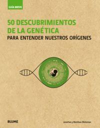 50 Descubrimientos De La Genetica - Para Entender Nuestros Origenes - Jonathan Weitzman / Matthew Weitzman