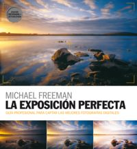 La exposicion perfecta - Michael Freeman
