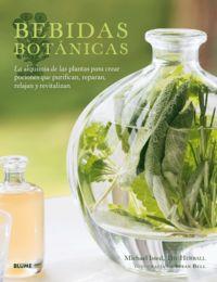 Bebidas Botanicas - La Alquimia De Las Plantas Para Crear Pociones Que Purifican, Raparan, Relajan Y Revitalizan - Michael Isted