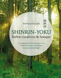 SHINRIN-YOKU. BAÑOS CURATIVOS DE BOSQUE - LA TERAPIA JAPONESA PARA PROMOVER LA SALUD, LA RELAJACION Y FORTALECER EL SISTEMA INMUNOLOGICO