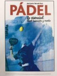 PADEL, EL - LO ESENCIAL (NIVEL INIACION Y MEDIO)