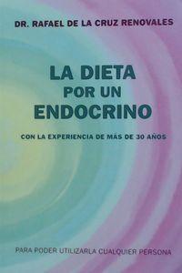 Dieta Por Un Endocrino, La - Con La Experiencia De Mas De 30 Años - Rafael De La Cruz Renovales