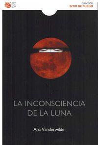 La inconsciencia de la luna - Ana Vanderwilde