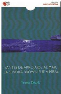 Antes De Arrojarse Al Mar, La Señora Brown Fue A Misa - Yolanda Delgado