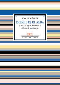 Dificil Es El Alba - (antologia Poetica) - Mario Miguez