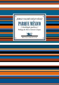 Parque Mexico (antologia Poetica) - Jorge Valdes Diaz-Velez