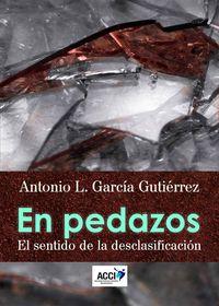 EN PEDAZOS. EL SENTIDO DE LA DESCLASIFICACION