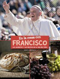 En La Mesa Con Francisco - Los Alimentos Y Las Recetas En La Vida Del Papa - Roberto Alborghetti