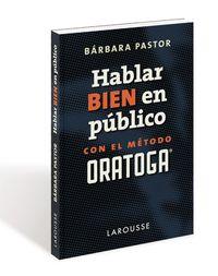HABLAR BIEN EN PUBLICO CON EL METODO ORATOGA