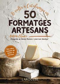 La volta a catalunya en 50 formatges artesans - Antoni Chueca Abanco