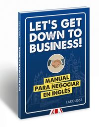 LET'S GET DOWN TO BUSINESS! - MANUAL PARA NEGOCIAR EN INGLES