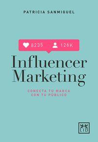 Influencer Marketing - Claves Para Conectar Con Tu Publico - Patricia Sanmiguel Arregui