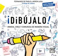 ¡dibujalo! - Innova, Crea Y Comunica De Manera Visual - Fernando De Pablo Martinez De Ubago / Miren Lasa Cid